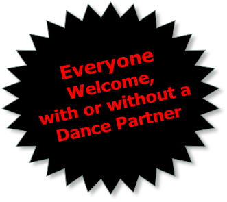 Everyone  Welcome,  with or without a  Dance Partner